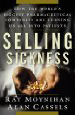 Selling Sickness How the world's biggest pharmaceutical companies are turning us all into patients. Translated into 12 languages. Available now from Amazon.com